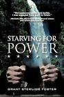 Starving for Power Grant Sterling Foster Modern Contemporary Fict. 9781450212434