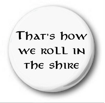 THAT'S HOW WE ROLL IN THE SHIRE  - 1 inch / 25mm Button Badge -  Hobbit Tolkien