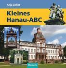 Kleines Hanau-ABC von Anja Zeller (2012, Gebundene Ausgabe)