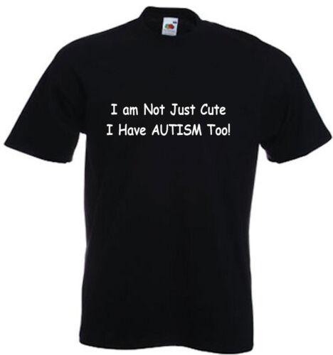 ASD autisme je ne suis pas juste cute Tee Autism Enfants T-shirt I have Autism too!