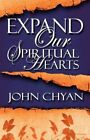 Expand Our Spiritual Hearts by John Chyan 9781456029326