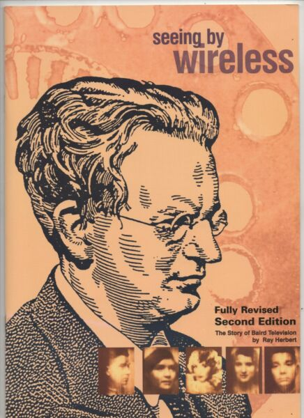 """"""" Seeing By Wireless """" The Story Of Baird Television - By Ray Herbert. Styling Aggiornato"""