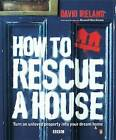 How to Rescue a House: Turn an Unloved Property into Your Dream Home by Charlotte Mullins, David Ireland (Paperback, 2005)