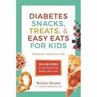 Diabetes Snacks, Treats, and Easy Eats for Kids: 150 Recipes for the Foods Kids Really Like to Eat by Barbara Grunes (Paperback, 2017)