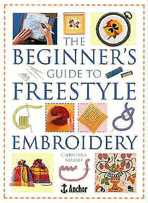 Marsh, Christina : The Beginners Guide to Freestyle Embroid
