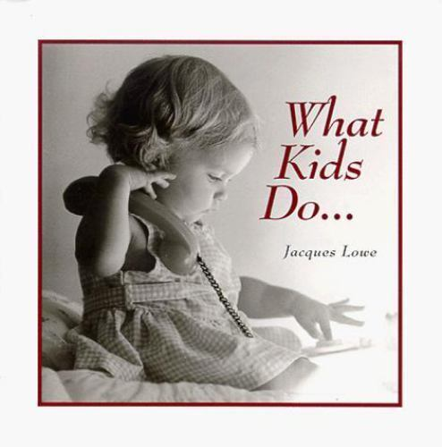 What Kids Do Lowe, Jacques Hardcover Used - Good