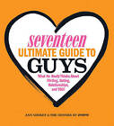 Seventeen ultimate guide to guys: What He Thinks About Flirting, Dating, Relationships, and You! by Ann Shoket (Paperback, 2013)