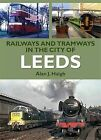 Railways and Tramways in the City of Leeds by Alan J. Haigh (Paperback, 2010)