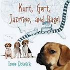 Kurt, Gert, Jazmine, and Bagel by Irene Dolnick (Paperback / softback, 2013)