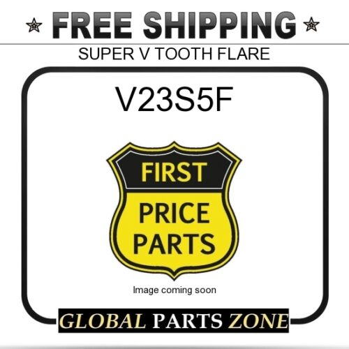 SUPER V TOOTH FLARE  for ESCO V23S5F