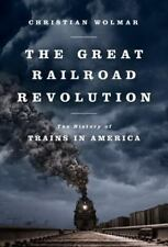 The Great Railroad Revolution : The History of Trains in America by Christian Wolmar (2013, Paperback)