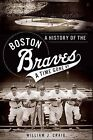 A History of the Boston Braves: A Time Gone by by William J Craig (Paperback / softback, 2012)