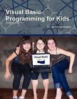 Visual Basic Programming for Kids by Timothy Busbice 9780557487035