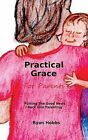 Practical Grace for Parents by Ryan Patrick Hobbs (Paperback / softback, 2013)