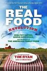 The Real Food Revolution: Healthy Eating, Green Groceries, and the Return of the American Family Farm by Tim Ryan (Paperback, 2015)