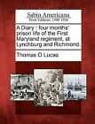 A Diary: Four Months' Prison Life of the First Maryland Regiment, at Lynchburg and Richmond. by Thomas O Lucas (Paperback / softback, 2012)