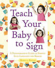 Teach Your Baby to Sign: An Illustrated Guide to Simple Sign Language for Babies by Monica Beyer (Paperback, 2007)