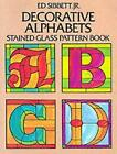 Decorative Alphabets: Stained Glass Pattern Book by Ed Sibbett (Paperback, 1986)