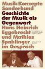 Hans Heinrich Eggebrecht und Mathias Spahlinger im Gespräch: Geschichte der Musik als Gegenwart von Rainer Riehn, Ulrich Tadday und Heinz-Klaus Metzger (2000, Taschenbuch)