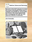 Remarks on the Drill Husbandry, by Which the Superior Advantages of That Mode of Cultivation Are Pointed Out; And Its Profits Ascertained, from Actual Experiments: Also, a Comparison of It with the Most Approved Methods of Husbandry by John Anstruther (Paperback / softback, 2010)