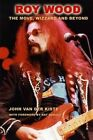 Roy Wood: The Move, Wizzard and Beyond by John Van der Kiste (Paperback / softback, 2014)