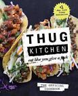 Thug Kitchen The Official Cookbook von Kitchen Thug (2017, Gebundene Ausgabe)
