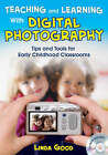 Teaching and Learning with Digital Photography: Tips and Tools for Early Childhood Classrooms by Linda Good (Paperback, 2008)
