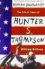 Outlaw Journalist: The Life & Times of Hunter S. Thompson by William McKeen (Paperback, 2013)
