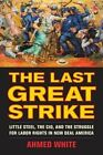 The Last Great Strike: Little Steel, the CIO, and the Struggle for Labor Rights in New Deal America by Ahmed White (Paperback, 2015)