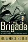 The Brigade: An Epic Story of Vengeance, Salvation, and WWII by Inc Hardscrabble Entertainment, Howard Blum (Paperback / softback)