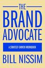 The BRAND Advocate a Strategy-driven Workbook by Bill Nissim 9780595376193