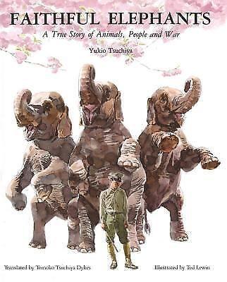 Faithful Elephants: A True Story of Animals, People, and War by Tsuchiya, Yukio