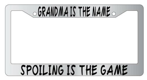 Chrome License Plate Frame Grandma Is The Name Spoiling Is The Game 819