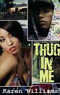Thug In Me by Karen Williams (Paperback, 2011)
