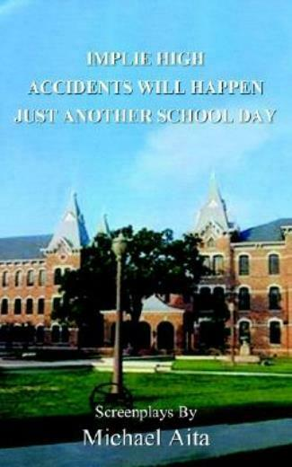 Implie High/Accidents Will Happen/Just Another School Day: Screenplays