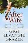The After Wife by Gigi Levangie Grazer (Hardback, 2012)
