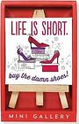 Life Is Short Mini Gallery (D'Cor Artwork with Mini Easel) by Peter Pauper Press (Hardback, 2014)