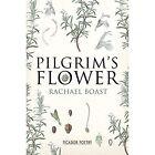 Pilgrim's Flower by Rachael Boast (Paperback, 2013)