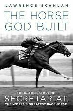 The Horse God Built : The Untold Story of Secretariat, the World's Greatest...
