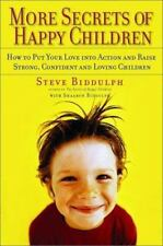 More Secrets of Happy Children : How to Put Your Love into Action and Raise...