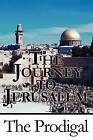 The Journey to Jerusalem by The Prodigal (Paperback / softback, 2010)