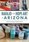 Navajo and Hopi Art in Arizona: Continuing Traditions by Rory O Schmitt (Paperback / softback, 2016)