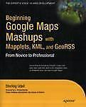 Beginning Google Maps Mashups with Mapplets, KML, and GeoRSS: From Novice to ...
