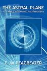 The Astral Plane: Its Scenery, Inhabitants, and Phenomena by C W Leadbeater (Paperback / softback, 2007)