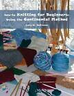 How-To Knitting for Beginners: Using the Continental Method by Lucy W Defranco (Paperback / softback, 2013)