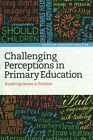 Challenging Perceptions in Primary Education: Exploring Issues in Practice by Bloomsbury Publishing PLC (Paperback, 2015)