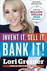 Invent it, Sell it, Bank it!: Make Your Million-Dollar Idea into a Reality by Lori Greiner (Hardback, 2014)