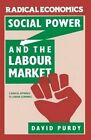 Social Power and the Labour Market by David Purdy (Paperback, 1988)
