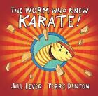 The Worm Who Knew Karate! by Jill Lever (Hardback, 2015)