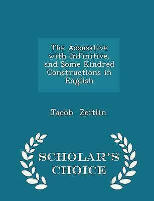 The Accusative Infinitive Some Kindred Constructions in by Zeitlin Jacob